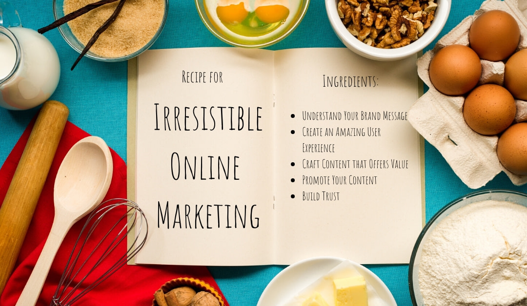 Recipe for Irresistible Online Marketing [5 Ingredients to Success]