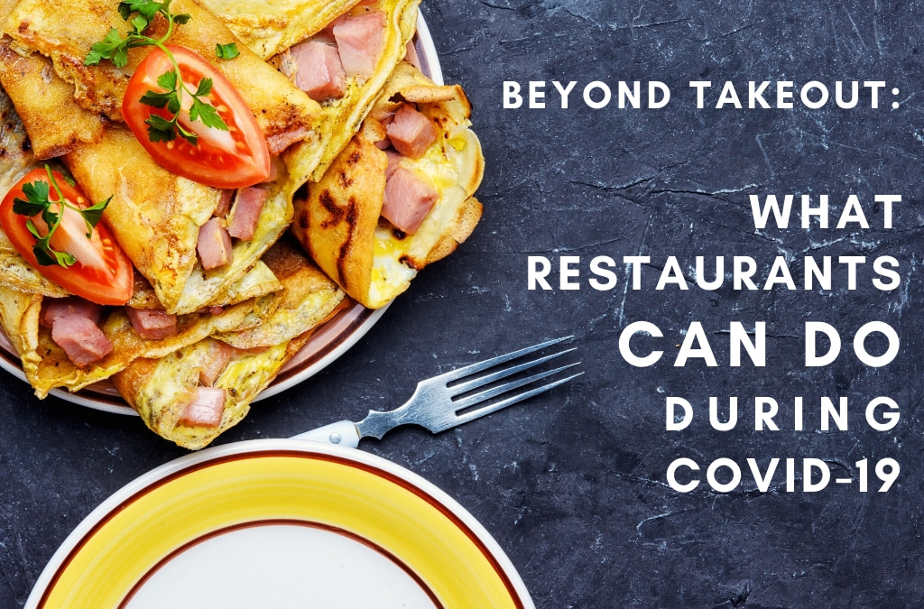 Beyond Takeout: What Restaurants can do During COVID-19