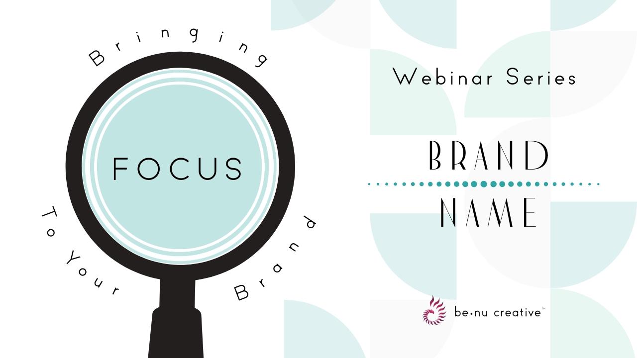 Benu Creative Branding And Marketing Bringing Focus To Your Brand Name Webinar