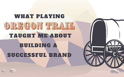 What Playing Oregon Trail Taught Me About Building a Successful Brand