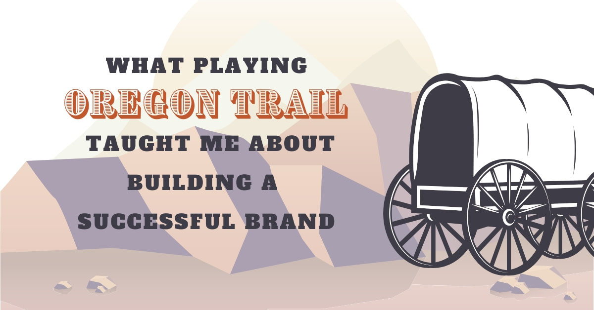 Benu Creative Branding And Marketing What Oregon Trail Taught Us About Building A Successful Brand 2